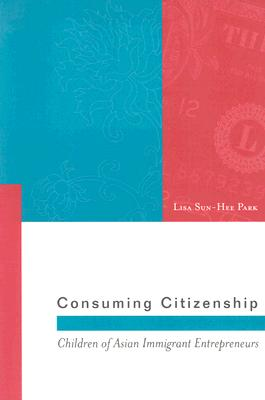 Consuming Citizenship By Park, Lisa Sun-Hee